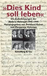 Reinhard Kaiser: »Let This Child Live«. The Writings of Helene Holzman 1941-1944